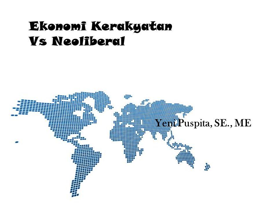 Ekonomi Kerakyatan Vs Neoliberal Yeni Puspita, SE., ME
