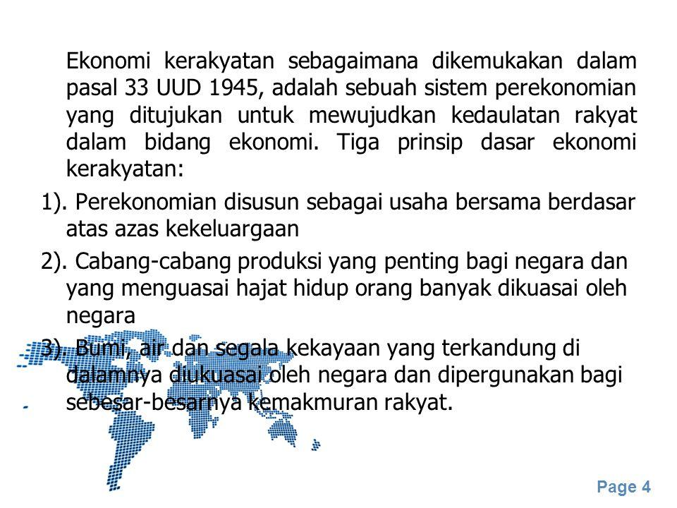 Ekonomi kerakyatan sebagaimana dikemukakan dalam pasal 33 UUD 1945, adalah sebuah sistem perekonomian yang ditujukan untuk mewujudkan kedaulatan rakyat dalam bidang ekonomi.