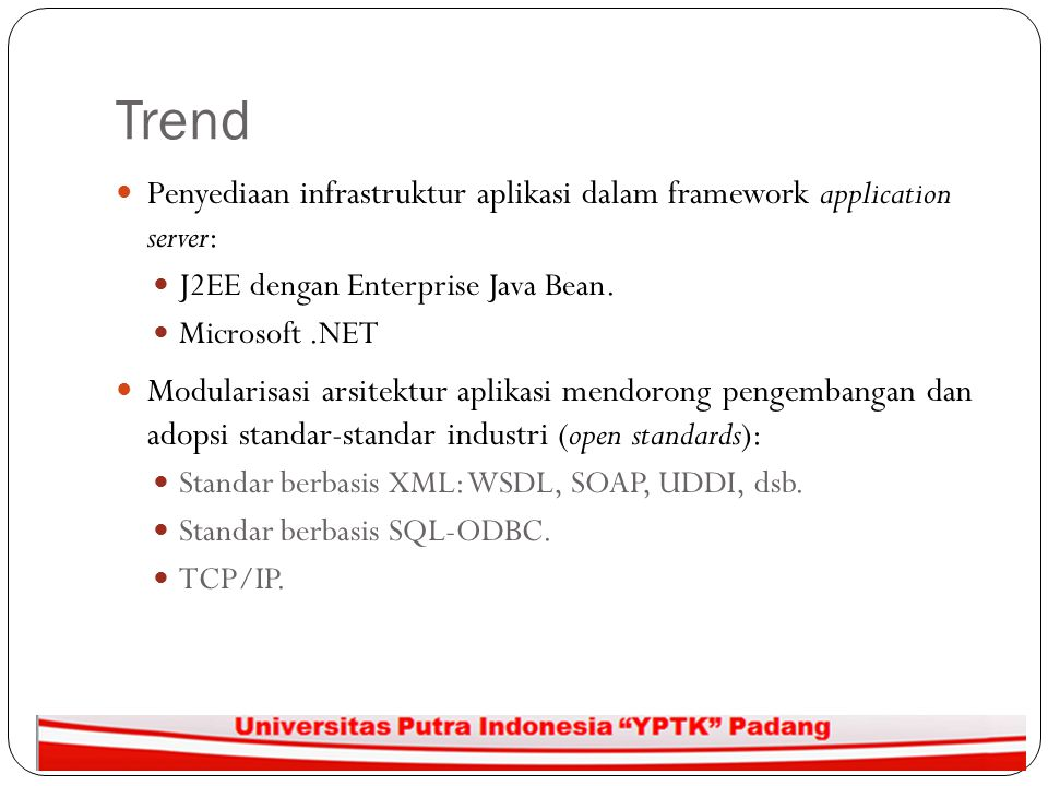 Trend Penyediaan infrastruktur aplikasi dalam framework application server: J2EE dengan Enterprise Java Bean.