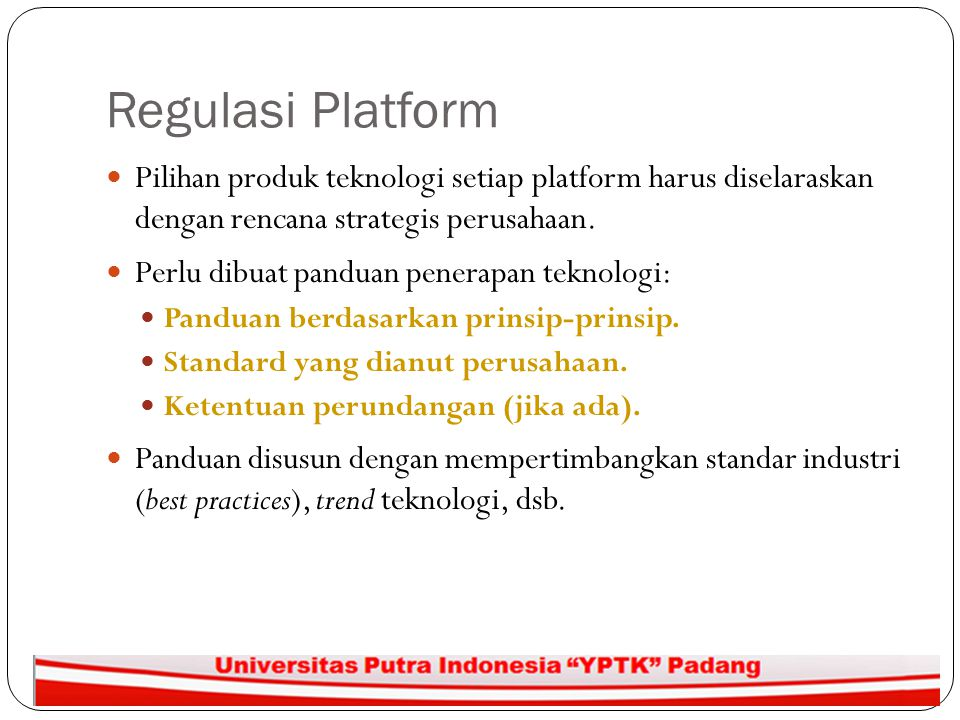 Regulasi Platform Pilihan produk teknologi setiap platform harus diselaraskan dengan rencana strategis perusahaan.