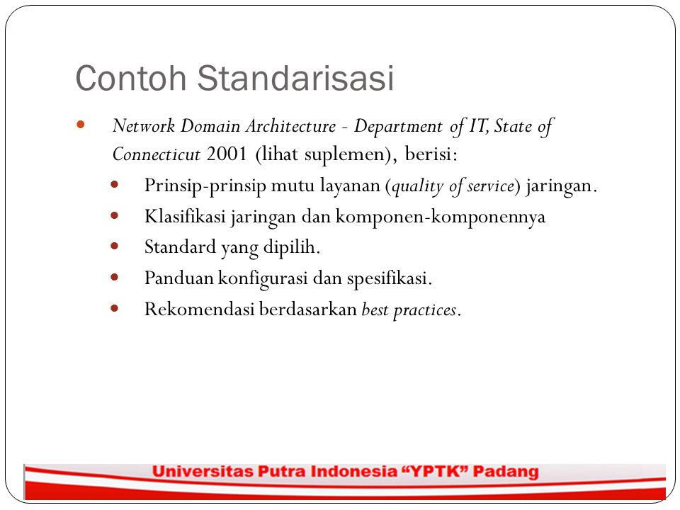 Contoh Standarisasi Network Domain Architecture - Department of IT, State of Connecticut 2001 (lihat suplemen), berisi: