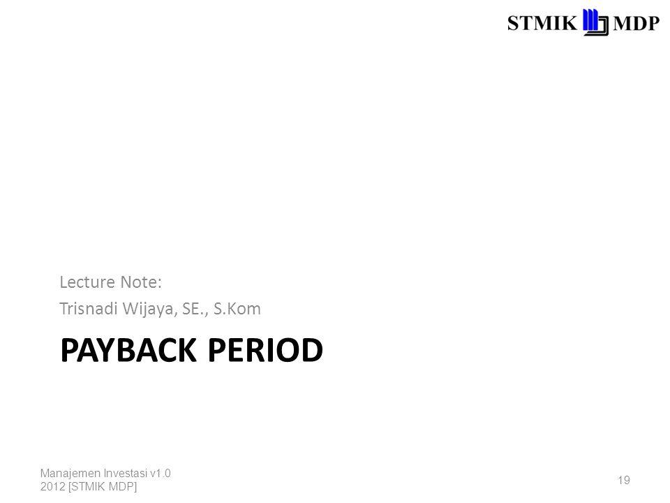 Payback Period Lecture Note: Trisnadi Wijaya, SE., S.Kom