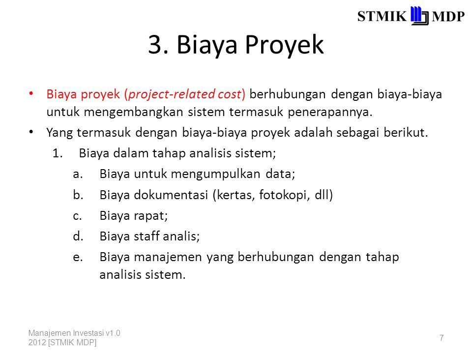 3. Biaya Proyek Biaya proyek (project-related cost) berhubungan dengan biaya-biaya untuk mengembangkan sistem termasuk penerapannya.