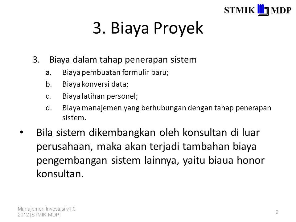 3. Biaya Proyek Biaya dalam tahap penerapan sistem. Biaya pembuatan formulir baru; Biaya konversi data;
