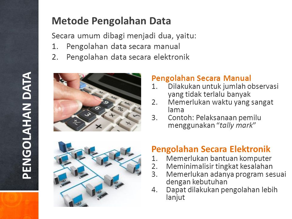 PENGOLAHAN DATA Metode Pengolahan Data Pengolahan Secara Elektronik