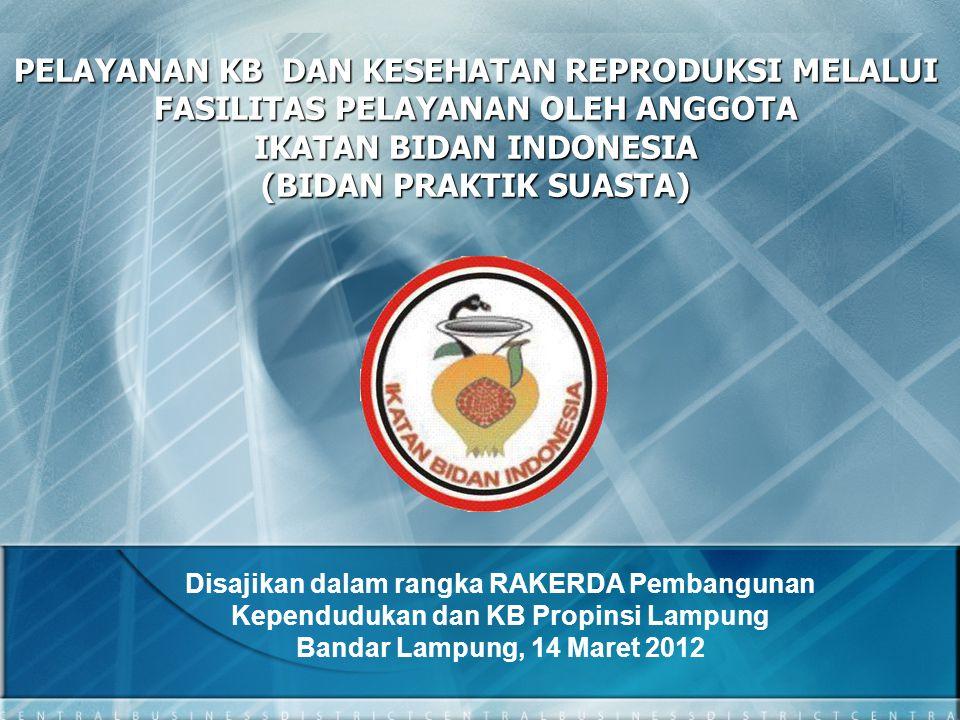 PELAYANAN KB DAN KESEHATAN REPRODUKSI MELALUI FASILITAS PELAYANAN OLEH ANGGOTA IKATAN BIDAN INDONESIA (BIDAN PRAKTIK SUASTA)