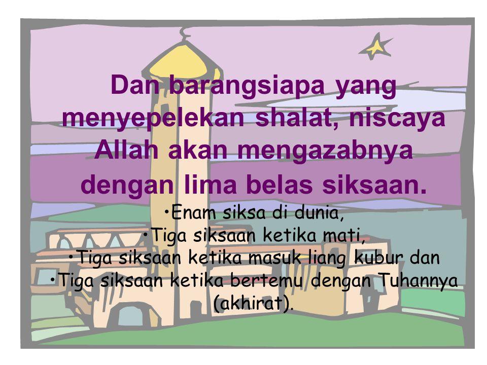 Dan barangsiapa yang menyepelekan shalat, niscaya Allah akan mengazabnya dengan lima belas siksaan.