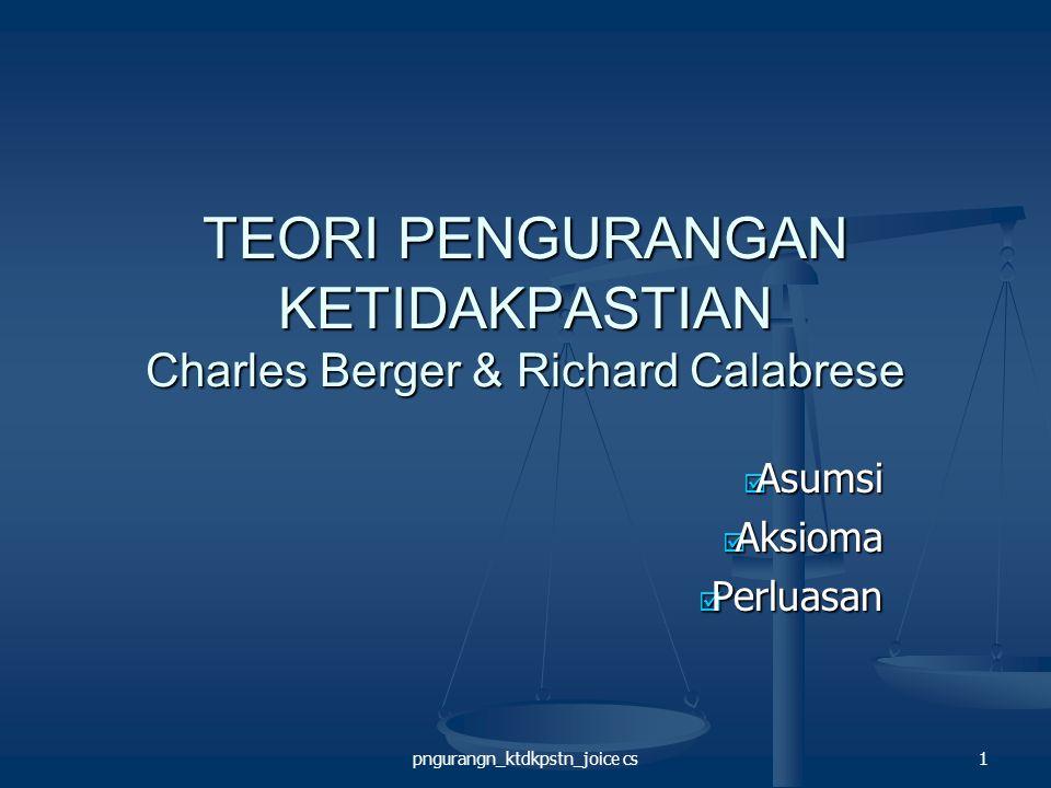 TEORI PENGURANGAN KETIDAKPASTIAN Charles Berger & Richard Calabrese