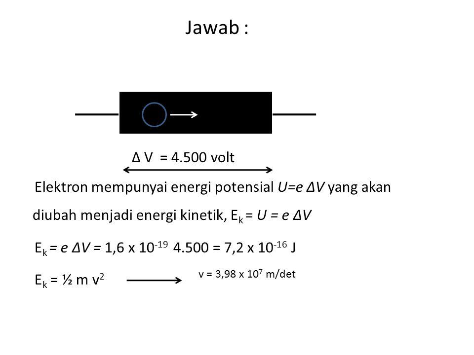 Jawab : K - A. Δ V = 4.500 volt.