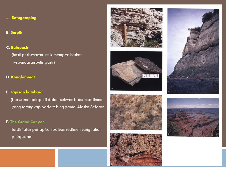 Batugamping B. Serpih. C. Batupasir. (hasil perbesaran untuk memperlihatkan. kebundaran butir pasir)
