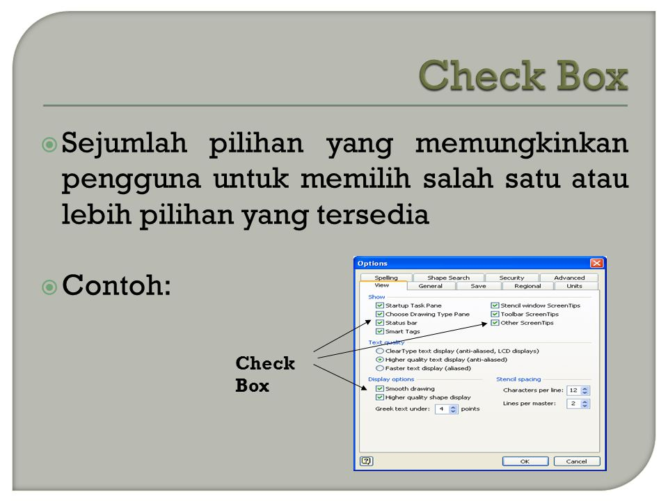 Check Box Sejumlah pilihan yang memungkinkan pengguna untuk memilih salah satu atau lebih pilihan yang tersedia.