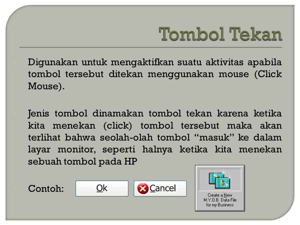 Tombol Tekan Digunakan untuk mengaktifkan suatu aktivitas apabila tombol tersebut ditekan menggunakan mouse (Click Mouse).