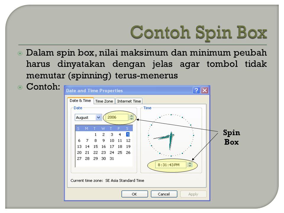 Contoh Spin Box Dalam spin box, nilai maksimum dan minimum peubah harus dinyatakan dengan jelas agar tombol tidak memutar (spinning) terus-menerus.