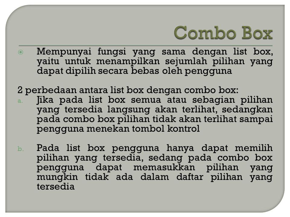 Combo Box Mempunyai fungsi yang sama dengan list box, yaitu untuk menampilkan sejumlah pilihan yang dapat dipilih secara bebas oleh pengguna.