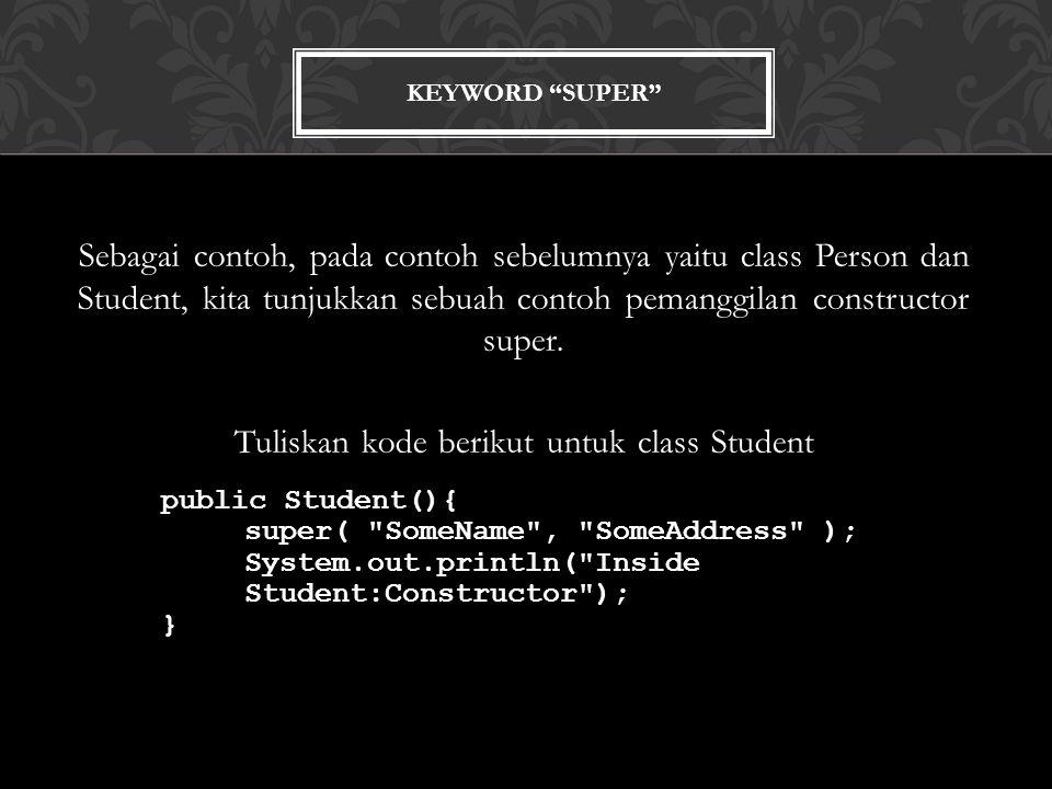 Tuliskan kode berikut untuk class Student