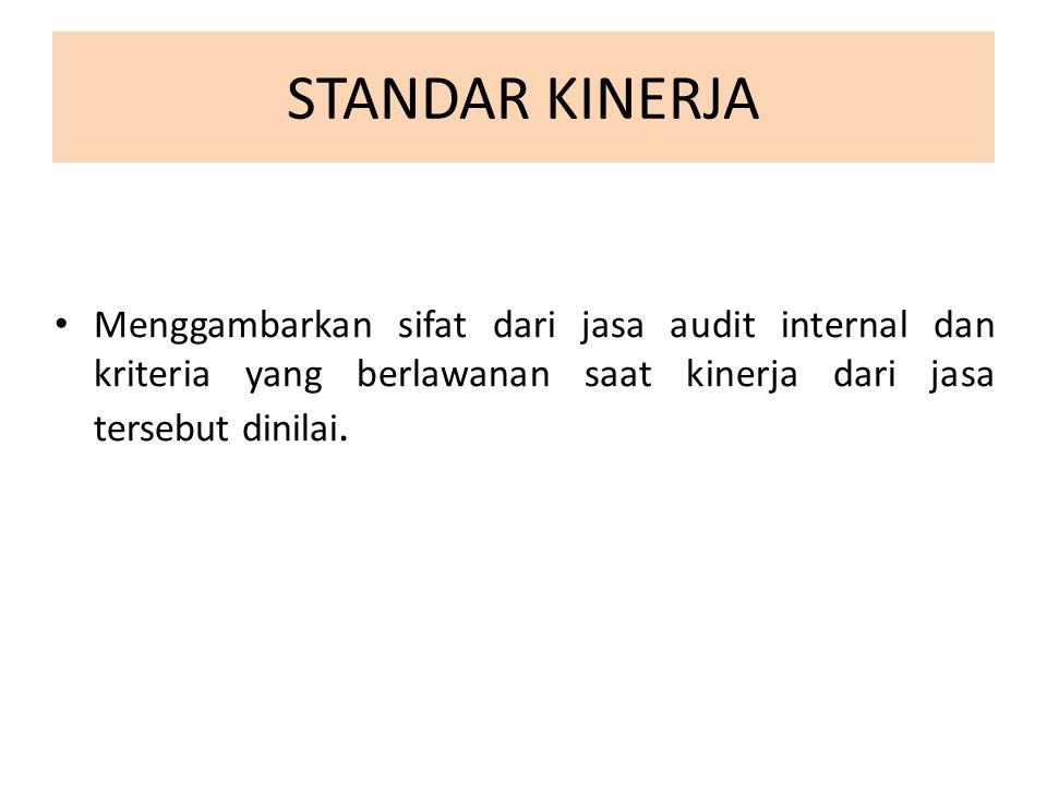 STANDAR KINERJA Menggambarkan sifat dari jasa audit internal dan kriteria yang berlawanan saat kinerja dari jasa tersebut dinilai.