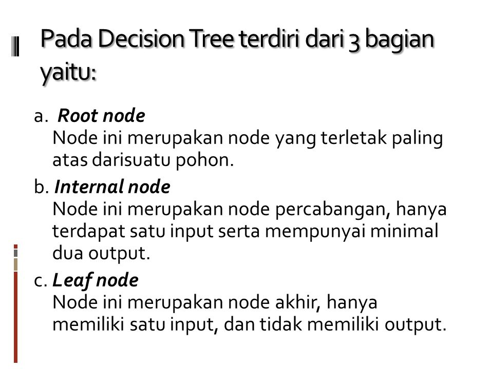 Pada Decision Tree terdiri dari 3 bagian yaitu: