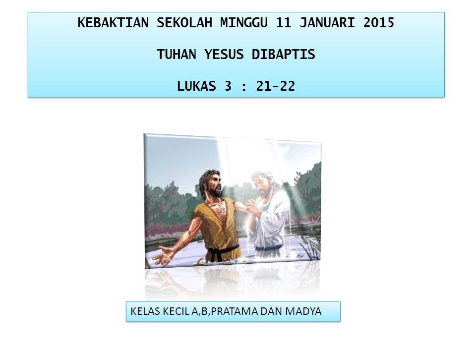 KEBAKTIAN SEKOLAH MINGGU 11 JANUARI 2015