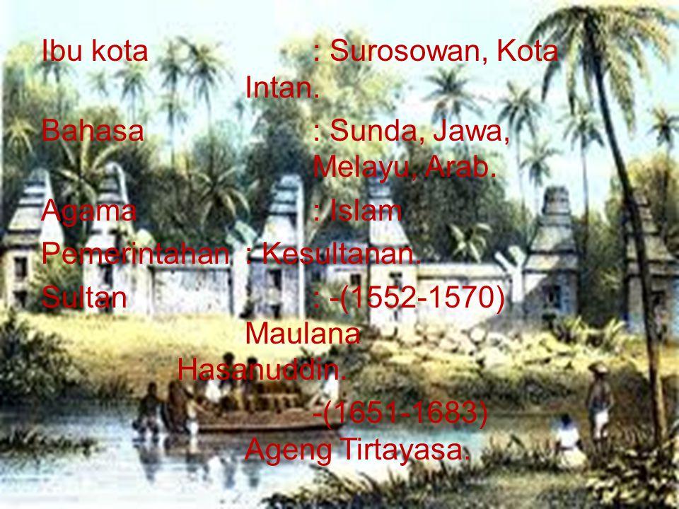 Ibu kota : Surosowan, Kota Intan. Bahasa : Sunda, Jawa, Melayu, Arab