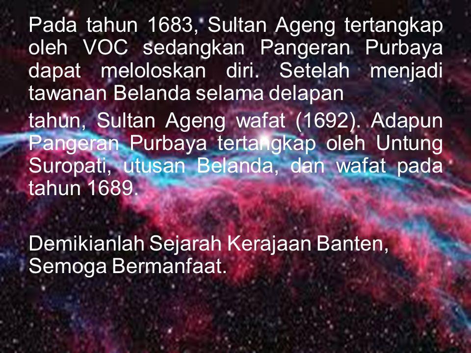 Pada tahun 1683, Sultan Ageng tertangkap oleh VOC sedangkan Pangeran Purbaya dapat meloloskan diri.