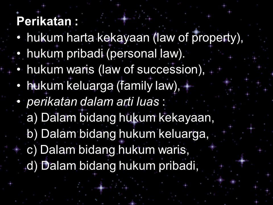 Perikatan : hukum harta kekayaan (law of property), hukum pribadi (personal law). hukum waris (law of succession),