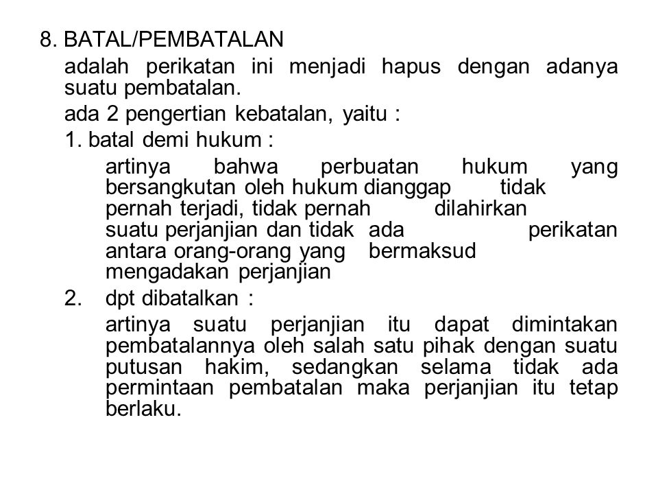 8. BATAL/PEMBATALAN adalah perikatan ini menjadi hapus dengan adanya suatu pembatalan. ada 2 pengertian kebatalan, yaitu :