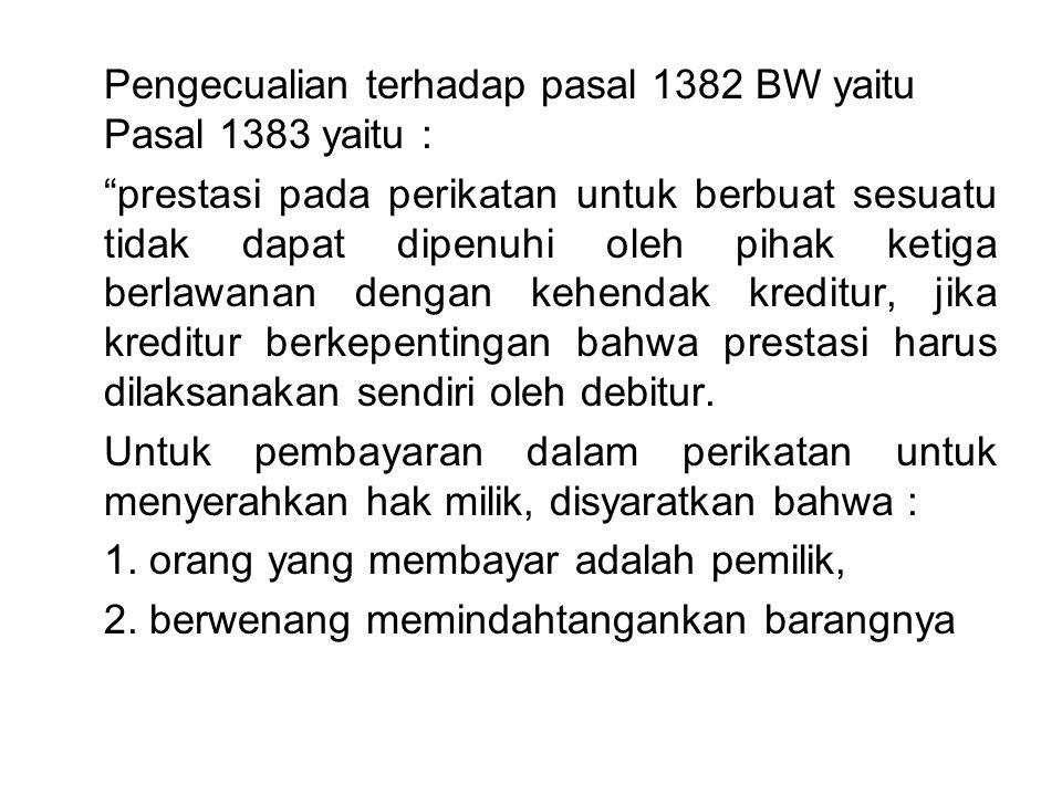 Pengecualian terhadap pasal 1382 BW yaitu Pasal 1383 yaitu :