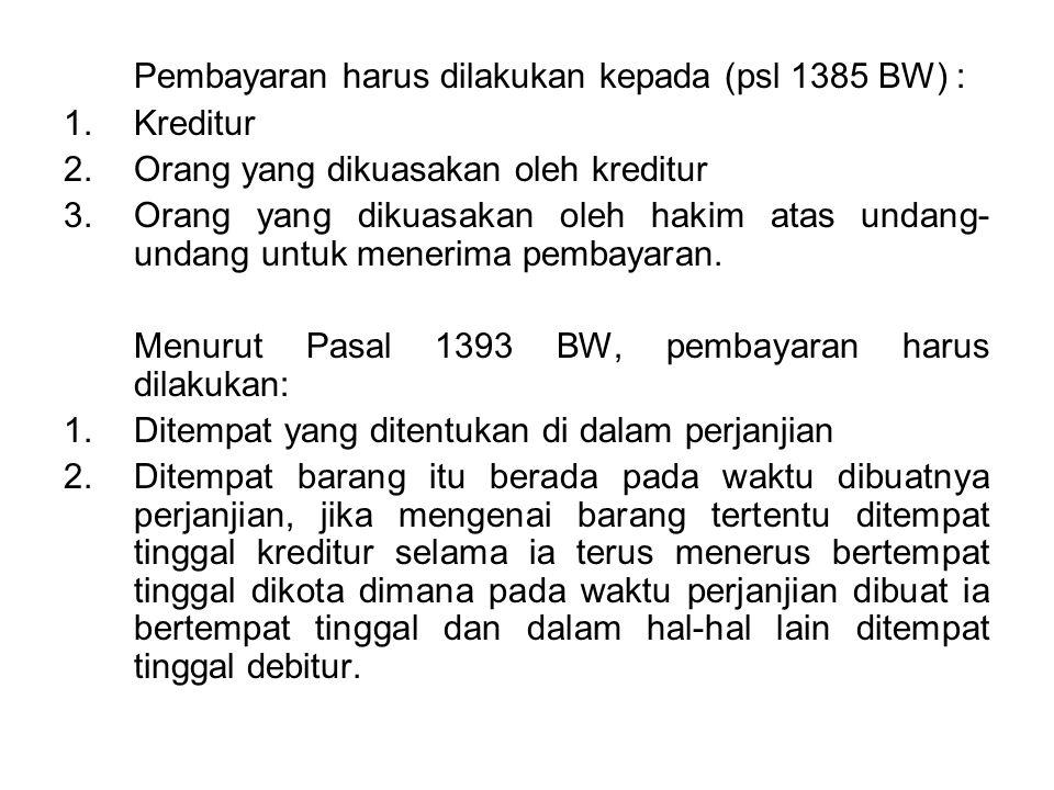 Pembayaran harus dilakukan kepada (psl 1385 BW) :