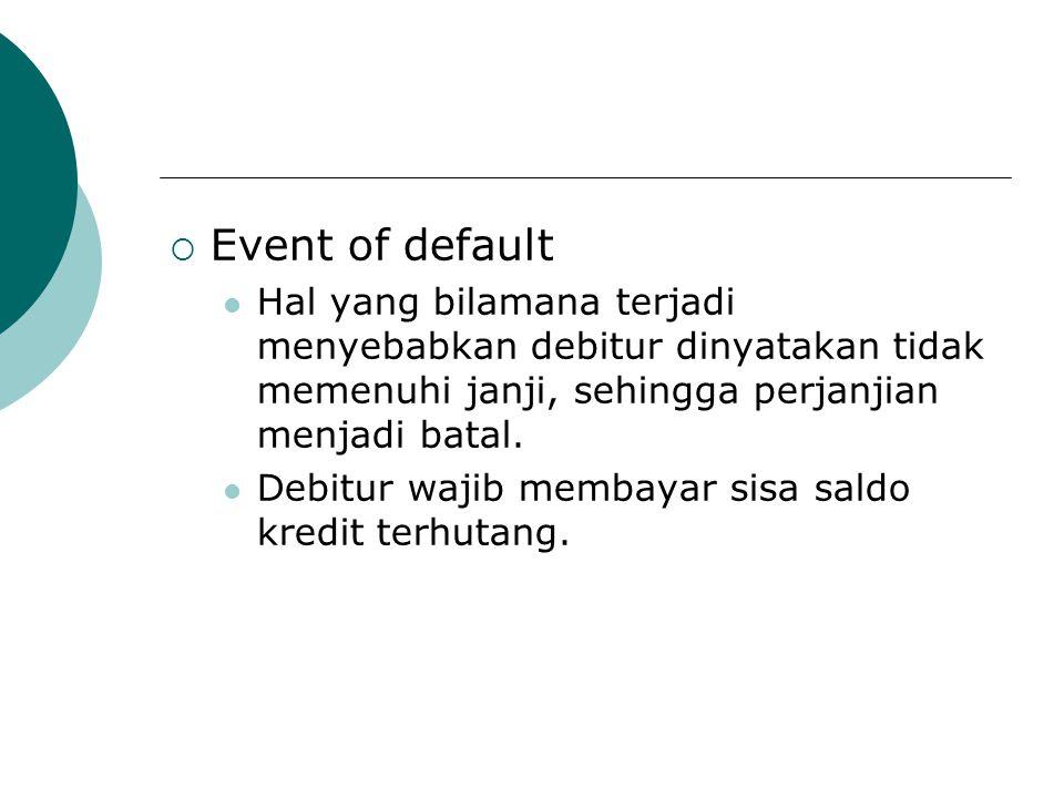 Event of default Hal yang bilamana terjadi menyebabkan debitur dinyatakan tidak memenuhi janji, sehingga perjanjian menjadi batal.
