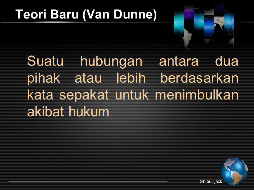 Teori Baru (Van Dunne) Suatu hubungan antara dua pihak atau lebih berdasarkan kata sepakat untuk menimbulkan akibat hukum.