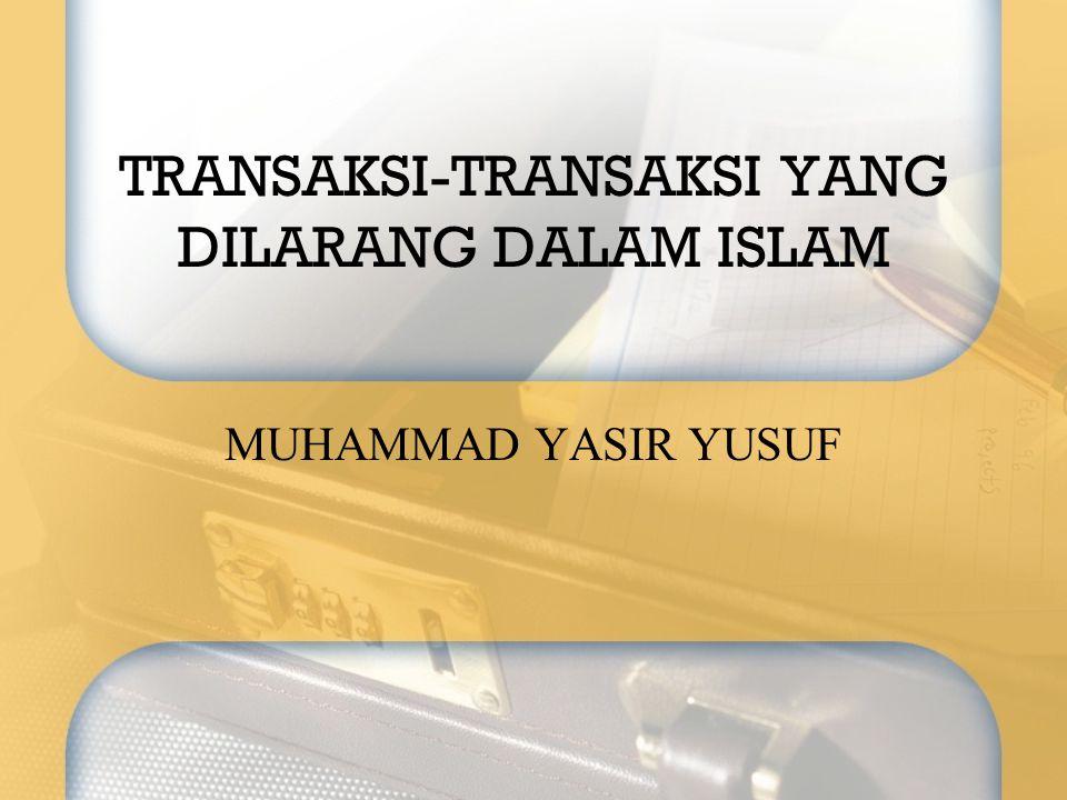 TRANSAKSI-TRANSAKSI YANG DILARANG DALAM ISLAM
