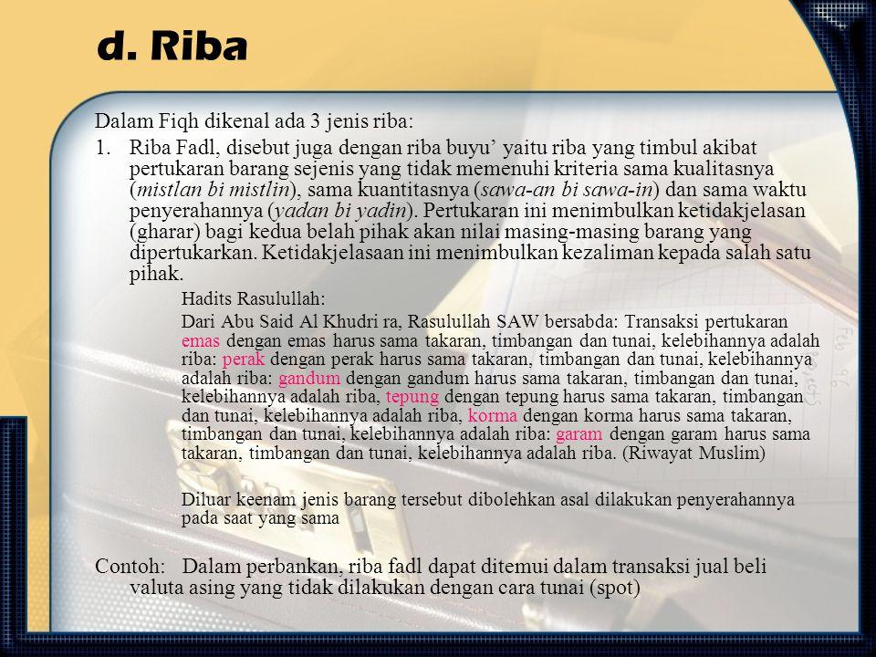 d. Riba Dalam Fiqh dikenal ada 3 jenis riba: