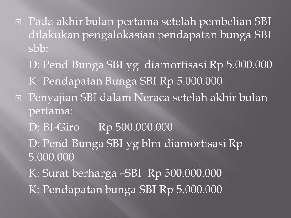 Pada akhir bulan pertama setelah pembelian SBI dilakukan pengalokasian pendapatan bunga SBI sbb: