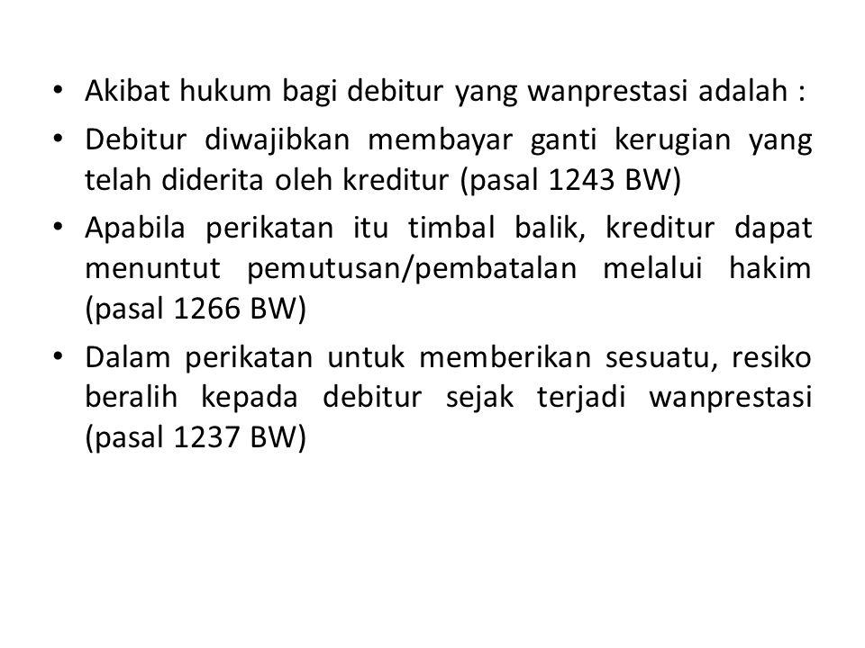 Akibat hukum bagi debitur yang wanprestasi adalah :