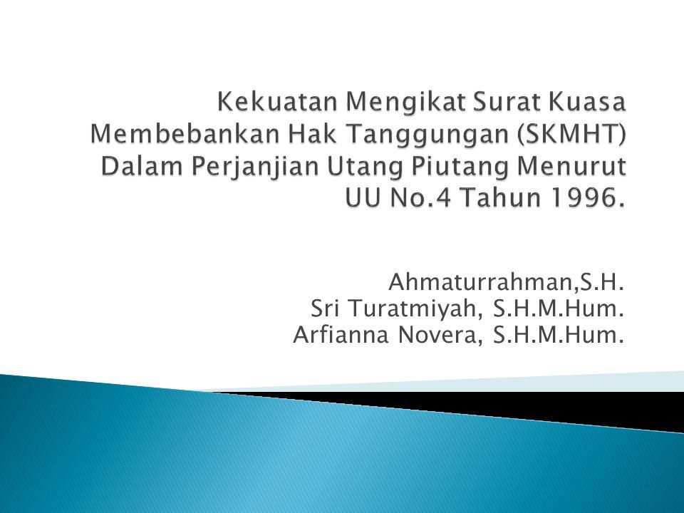 Kekuatan Mengikat Surat Kuasa Membebankan Hak Tanggungan (SKMHT) Dalam Perjanjian Utang Piutang Menurut UU No.4 Tahun 1996.