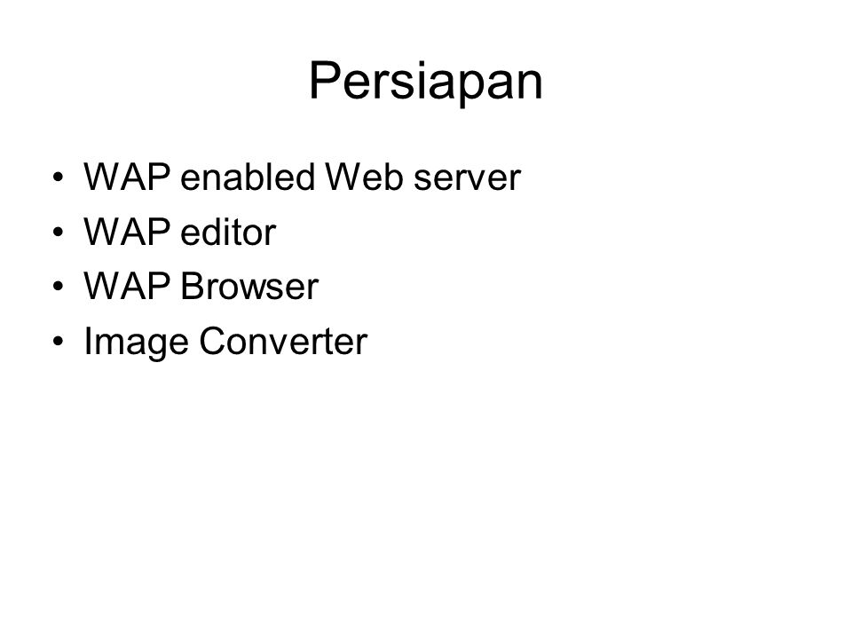 Persiapan WAP enabled Web server WAP editor WAP Browser