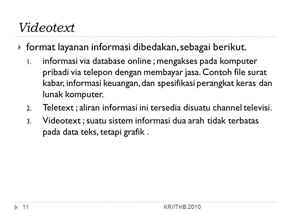 Videotext format layanan informasi dibedakan, sebagai berikut.