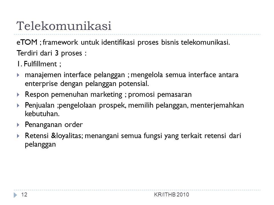 Telekomunikasi eTOM ; framework untuk identifikasi proses bisnis telekomunikasi. Terdiri dari 3 proses :