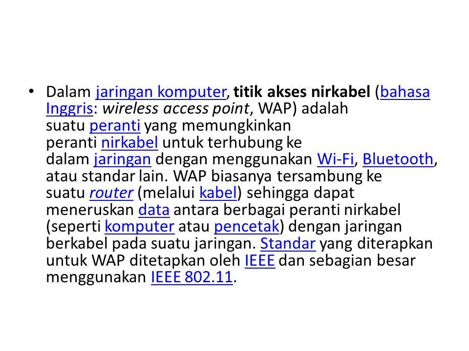 Dalam jaringan komputer, titik akses nirkabel (bahasa Inggris: wireless access point, WAP) adalah suatu peranti yang memungkinkan peranti nirkabel untuk terhubung ke dalam jaringan dengan menggunakan Wi-Fi, Bluetooth, atau standar lain.