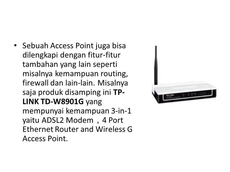 Sebuah Access Point juga bisa dilengkapi dengan fitur-fitur tambahan yang lain seperti misalnya kemampuan routing, firewall dan lain-lain.