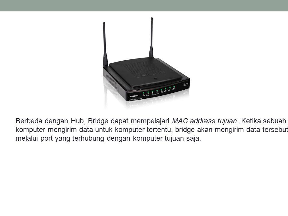 Berbeda dengan Hub, Bridge dapat mempelajari MAC address tujuan