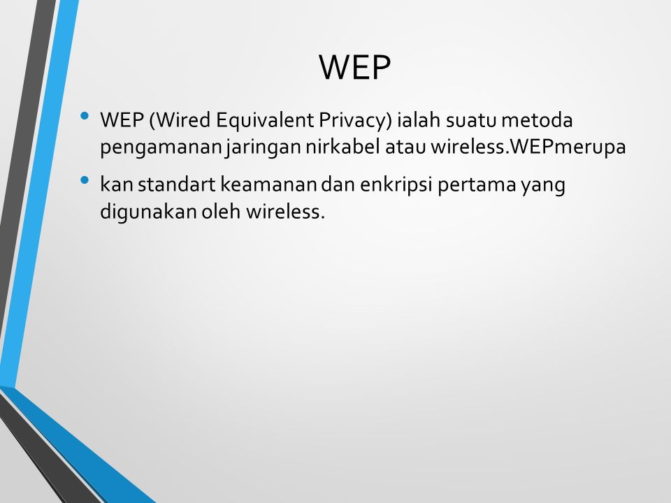 WEP WEP (Wired Equivalent Privacy) ialah suatu metoda pengamanan jaringan nirkabel atau wireless.WEPmerupa.