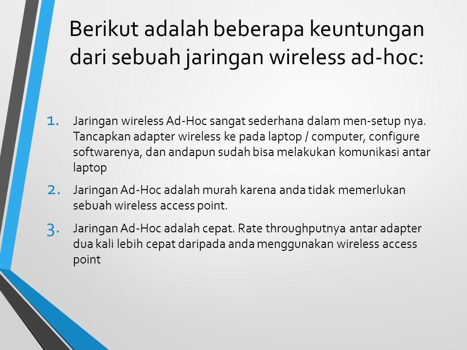 Berikut adalah beberapa keuntungan dari sebuah jaringan wireless ad-hoc: