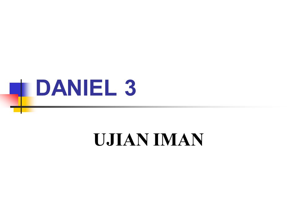 DANIEL 3 UJIAN IMAN
