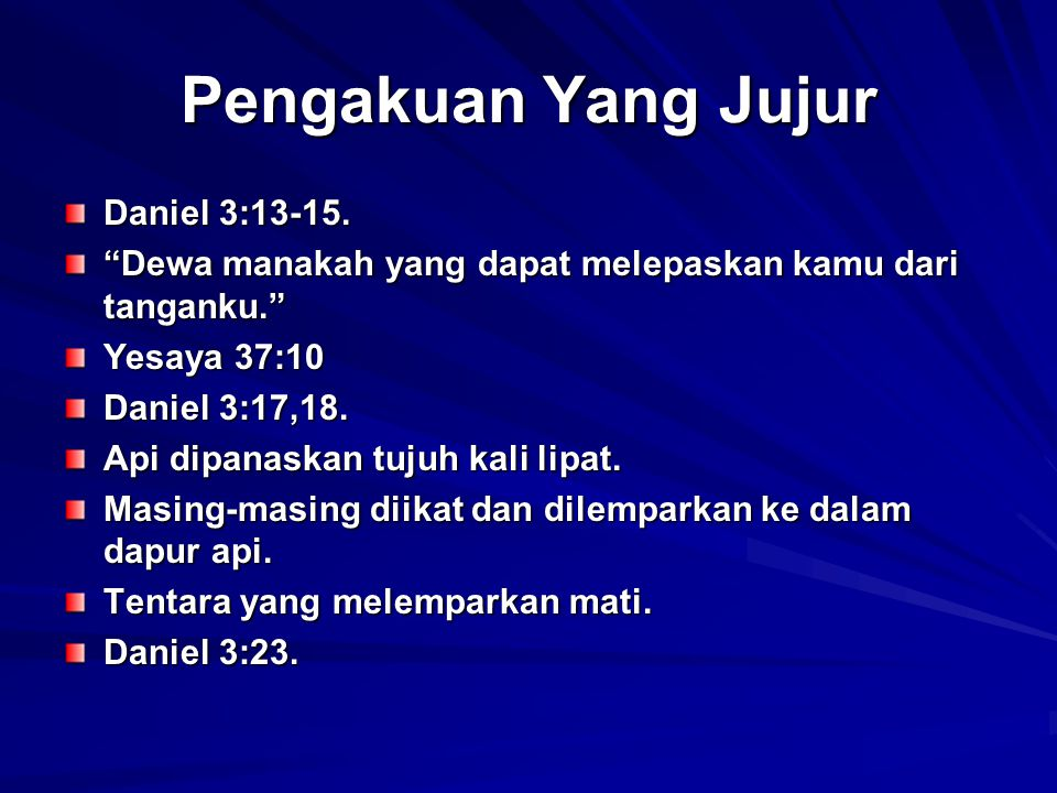 Pengakuan Yang Jujur Daniel 3:13-15.