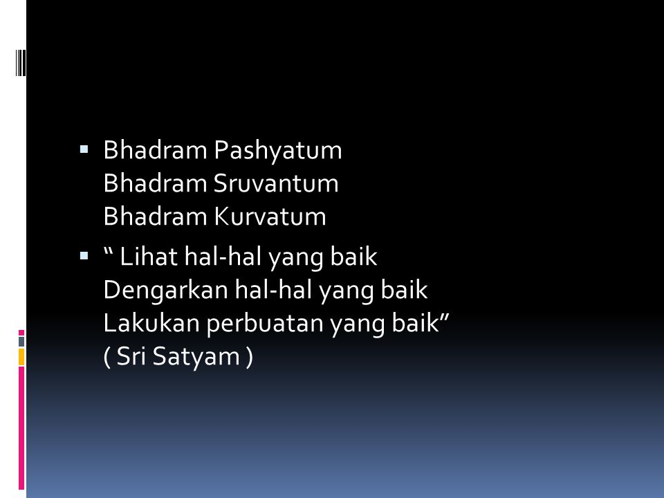 Bhadram Pashyatum Bhadram Sruvantum Bhadram Kurvatum