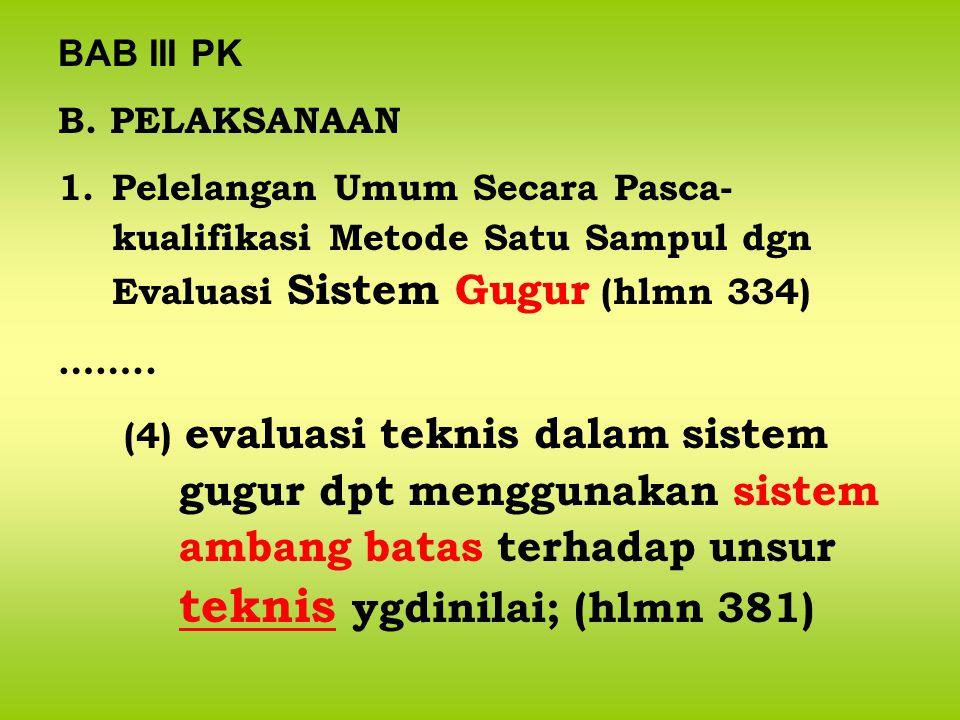 BAB III PK B. PELAKSANAAN. Pelelangan Umum Secara Pasca-kualifikasi Metode Satu Sampul dgn Evaluasi Sistem Gugur (hlmn 334)