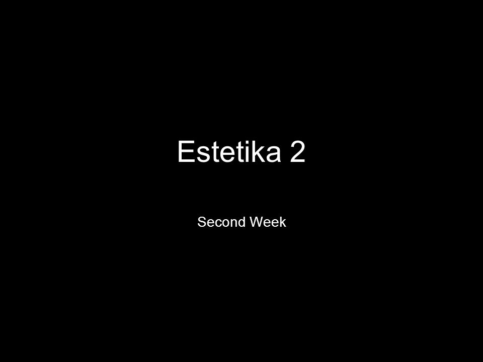 Estetika 2 Second Week
