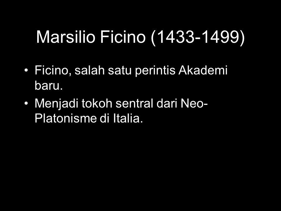 Marsilio Ficino (1433-1499) Ficino, salah satu perintis Akademi baru.