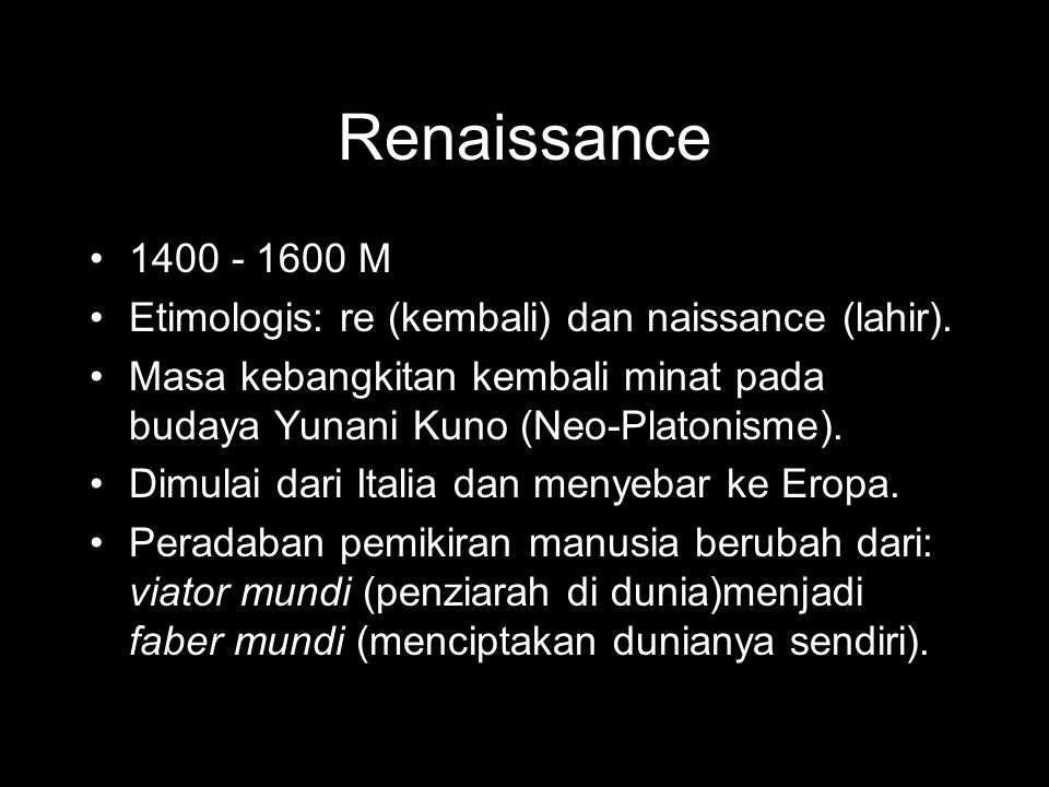 Renaissance 1400 - 1600 M. Etimologis: re (kembali) dan naissance (lahir). Masa kebangkitan kembali minat pada budaya Yunani Kuno (Neo-Platonisme).